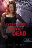 Kim Harrison: Every Which Way But Dead - Bárhogyan, csak holtan ne (Hollows 3.)