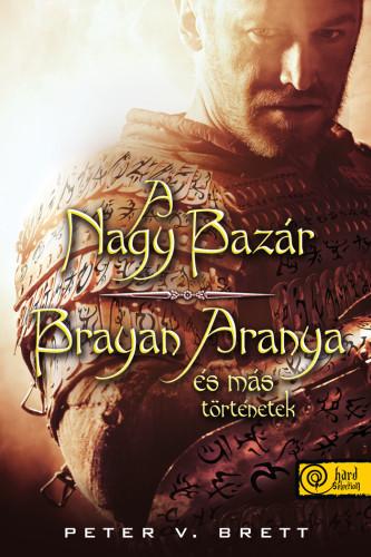 Peter V. Brett: A nagy bazár + Brayan Aranya és más történetek