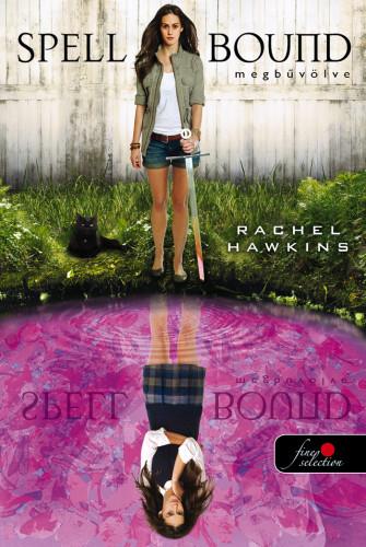 Rachel Hawkins: Spell Bound – Megbűvölve (Hex Hall 3.)
