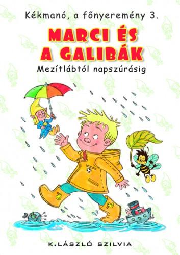 K. László Szilvia: Kékmanó, a főnyeremény 3. – Marci és a galibák. Mezítlábtól napszúrásig