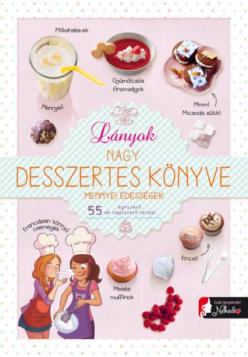 Isabelle Jeuge-Maynart, Ghislaine Stora: Lányok nagy desszertes könyve – mennyei édességek