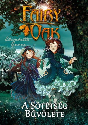 Elisabetta Gnone: Fairy Oak 2. – A sötétség bűvölete