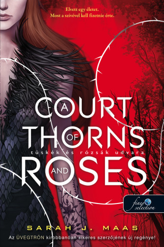 Sarah J. Maas: A Court of Thorns and Roses – Tüskék és rózsák udvara (Tüskék és rózsák udvara 1.)