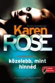 Karen Rose: Közelebb, mint hinnéd