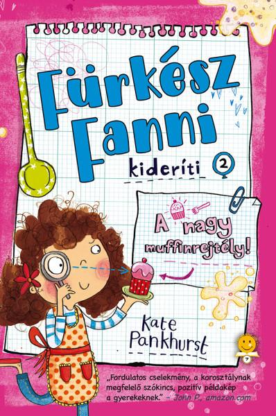 Kate Pankhurst: A muffin-rejtély! (Fürkész Fanni kideríti 2.)