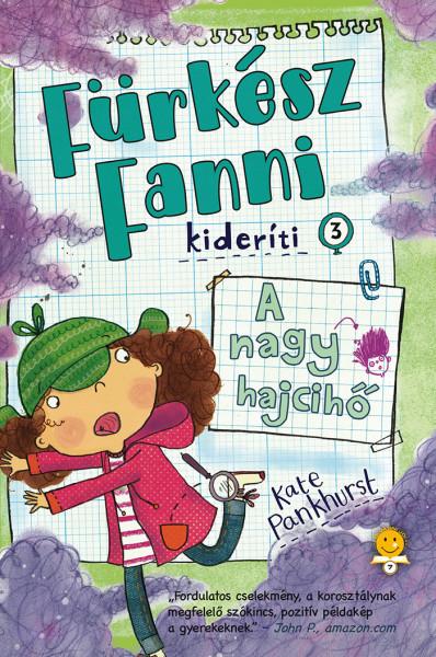 Kate Pankhurst: A nagy hajcihő (Fürkész Fanni kideríti 3.)