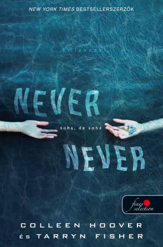 Colleen Hoover, Tarryn Fisher: Never never – Soha, de soha (Never never 1.)
