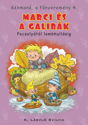 K. László Szilvia: Kékmanó, a főnyeremény 4. Marci és a galibák. Pocsolyától lombhullásig