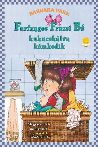 Barbara Park: Furfangos Fruzsi Bé kukucskálva kémkedik (Furfangos Fruzsi Bé 4.)
