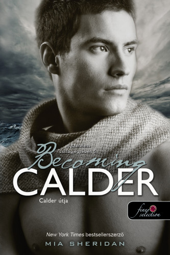 Mia Sheridan: Becoming Calder – Calder útja (A szerelem csillagjegyében 5.)