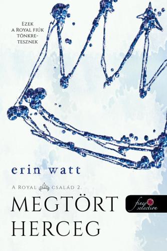 Erin Watt: Megtört herceg (A Royal család 2.)