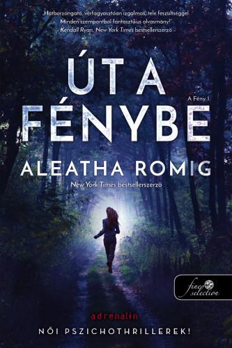 Aleatha Romig: Út a Fénybe (Fény 1.)