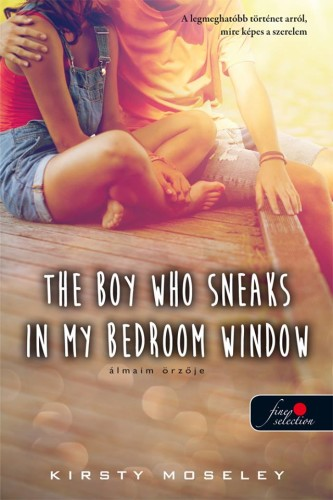 Kirsty Moseley: The Boy Who Sneaks In My Bedroom Window – Álmaim őrzője