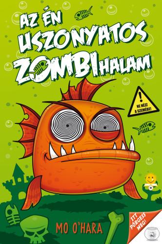Mo O'Hara: Az én uszonyatos zombihalam (Az én uszonyatos zombihalam 1.)