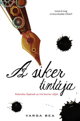 Varga Bea: A siker tintája. Kalandos lépések az írói karrier útján