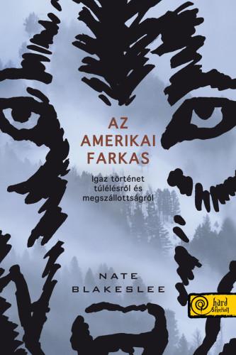 Nate Blakeslee: Az amerikai farkas. Igaz történet túlélésről és megszállottságról