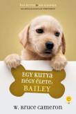 W. Bruce Cameron: Egy kutya négy élete - Bailey