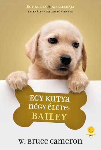 W. Bruce Cameron: Egy kutya négy élete – Bailey