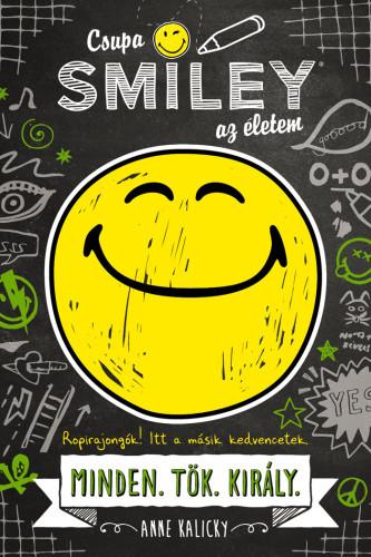 Anne Kalicky: Csupa SMILEY® az életem. Minden.Tök.Király. (Csupa SMILEY az életem 1.)