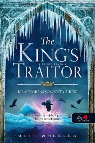 Jeff Wheeler: The King's Traitor – A király árulója (Királyforrás 3.)