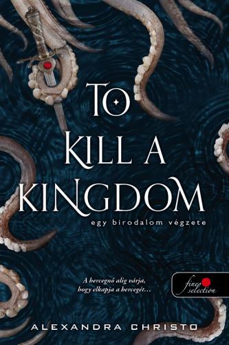 Alexandra Christo: To Kill a Kingdom – Egy birodalom végzete