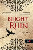 Vic James: Bright Ruin - Tündöklő pusztulás (Sötét képességek  3.)