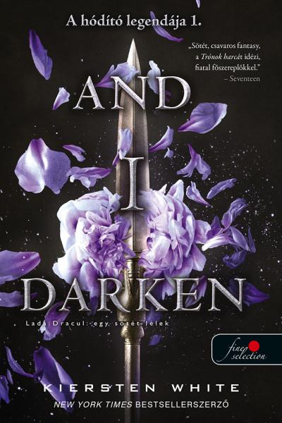 Kiersten White: And I Darken – Lada Dracul – egy sötét lélek (A hódító legendája 1.)