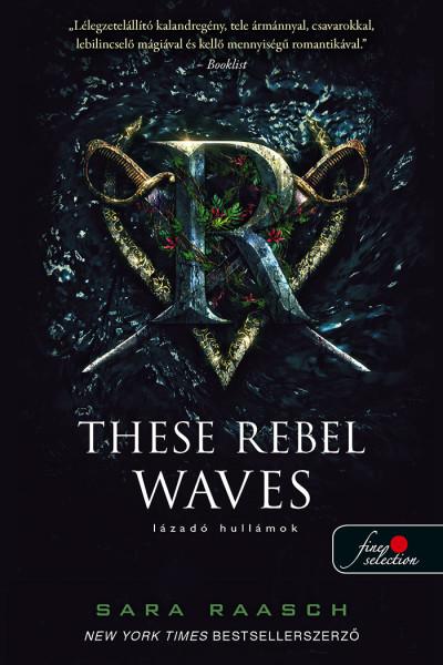Sara Raasch: These Rebel Waves – Lázadó hullámok (Folyami kalózok 1.)