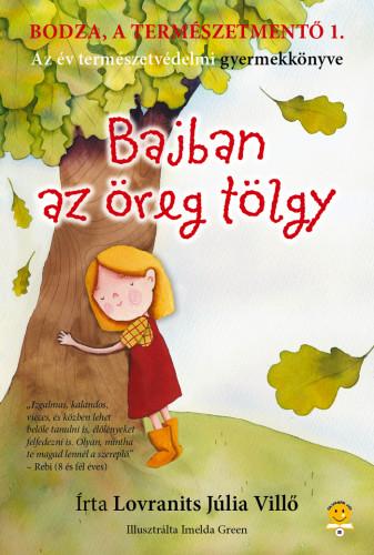 Lovranits Júlia: Bodza, a természetmentő 1. Bajban az öreg tölgy