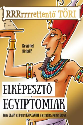 Terry Deary, Martin Brown: Elképesztő egyiptomiak (RRRrrrrettentő töri 1.)