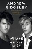 Andrew Ridgeley: Wham! George és én