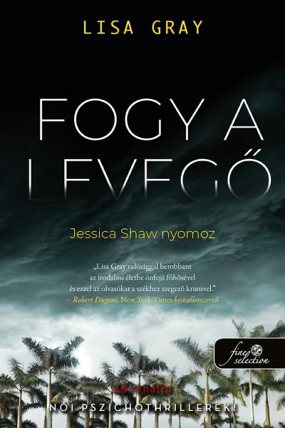 Lisa Gray: Fogy a levegő (Jessica Shaw nyomoz 1.)
