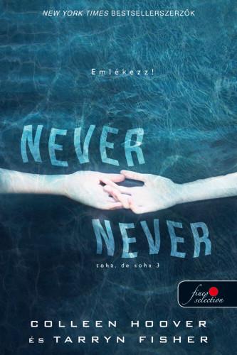 Colleen Hoover, Tarryn Fisher: Never never – Soha, de soha 3. (Never Never 3.)