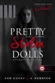 Ker Dukey, K. Webster: Pretty Stolen Dolls - Ellopott babácskák (Csinos játék babák 1.)