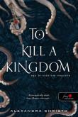 Alexandra Christo: To Kill a Kingdom - Egy birodalom végzete
