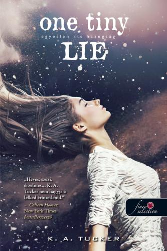K. A. Tucker: One Tiny Lie – Egyetlen kis hazugság (Tíz apró lélegzet 2.)