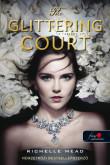 Richelle Mead: The Glittering Court – A ragyogó udvar (A ragyogó udvar 1.)