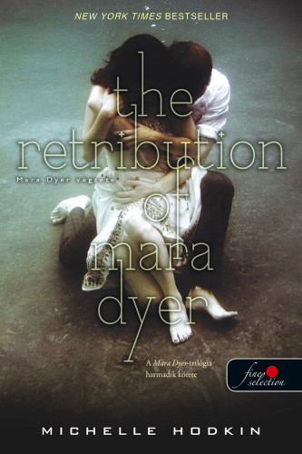 Michelle Hodkin: The Retribution of Mara Dyer – Mara Dyer végzete (Mara Dyer 3.)