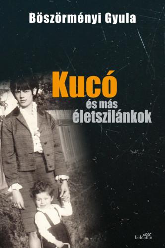 Böszörményi Gyula: Kucó és más életszilánkok (Dedikált példány!)